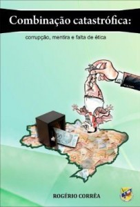 Baixar COMBINAÇÃO CATASTRÓFICA: CORRUPÇÃO, MENTIRA E FALTA DE ÉTICA pdf, epub, ebook