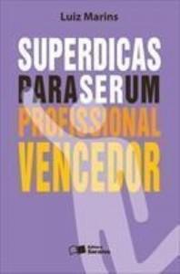 Baixar SUPERDICAS PARA SER UM PROFISSIONAL VENCEDOR – 1ª edição pdf, epub, ebook
