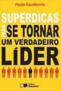 Baixar SUPERDICAS PARA SE TORNAR UM VERDADEIRO LÍDER – 2ª edição pdf, epub, ebook