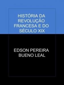 Baixar HISTÓRIA DA REVOLUÇÃO FRANCESA E DO SÉCULO XIX pdf, epub, ebook