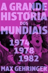 Baixar Grande historia dos mundiais. 1974, 1978, 1982., a pdf, epub, ebook