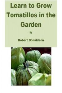 Baixar Learn to grow tomatillos in the garden pdf, epub, ebook