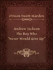 "Baixar Andrew jackson the boy who ""never would give up"" pdf, epub, ebook"