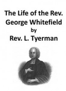 Baixar Life of the rev. george whitefield, volume i pdf, epub, ebook
