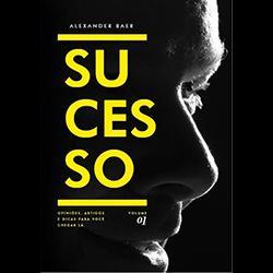 Baixar E-book  SUCESSO ? Opiniões, artigos e dicas para você chegar lá! Volume 01 © pdf, epub, eBook