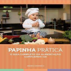 Baixar Papinha Prática – O guia completo da alimentação complementar pdf, epub, ebook