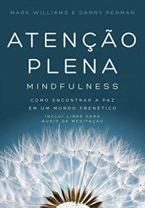 Baixar Atenção plena – Mindfulness: Como encontrar a paz em um mundo frenético pdf, epub, eBook
