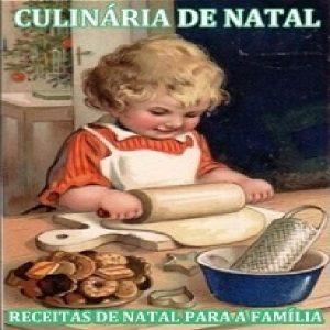 Baixar CULINÁRIA DE NATAL – RECEITAS DE NATAL PARA A FAMÍLIA pdf, epub, ebook
