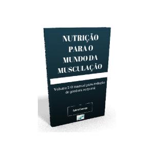 Baixar Nutrição Para o Mundo da Musculação – Volume I: O manual para redução de gordura corporal pdf, epub, ebook