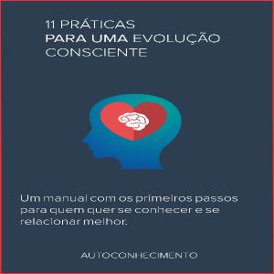 Baixar 11 PRÁTICAS PARA UMA EVOLUÇÃO CONSCIENTE pdf, epub, ebook