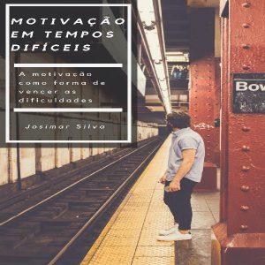 Baixar Motivação em tempos difíceis – A motivação como forma de vencer as dificuldades! pdf, epub, ebook