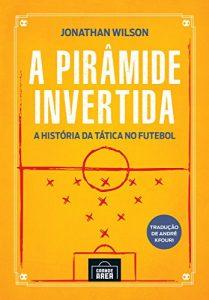 Baixar A Pirâmide Invertida: A História da Tática no Futebol pdf, epub, ebook