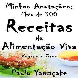 Baixar Livro de Receitas Vivas e Veganas – Minhas anotações, mais de 300 receitas da Alimentação Viva pdf, epub, eBook