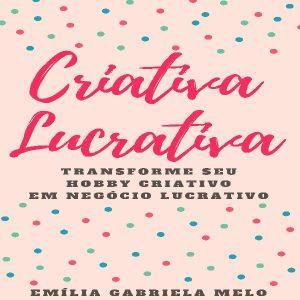 Baixar Criativa Lucrativa – Transforme Seu Hobby Criativo Em Negócio Lucrativo pdf, epub, eBook