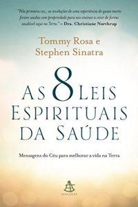 Baixar As 8 leis espirituais da saúde: Mensagens do Céu para melhorar a vida na Terra pdf, epub, eBook