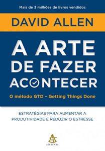 Baixar A arte de fazer acontecer – O método GTD – Getting Things Done: Estratégias para aumentar a produtividade e reduzir o estresse pdf, epub, eBook