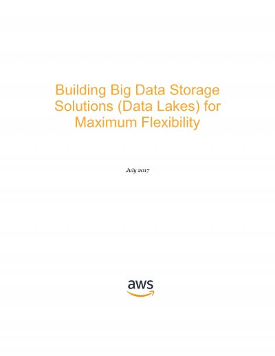 Building Big Data Storage Solutions (Data Lakes) for Maximum Flexibility
