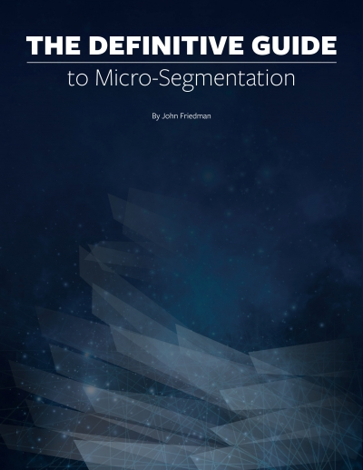 The Definitive Guide To Choosing A Micro-Segmentation Solution
