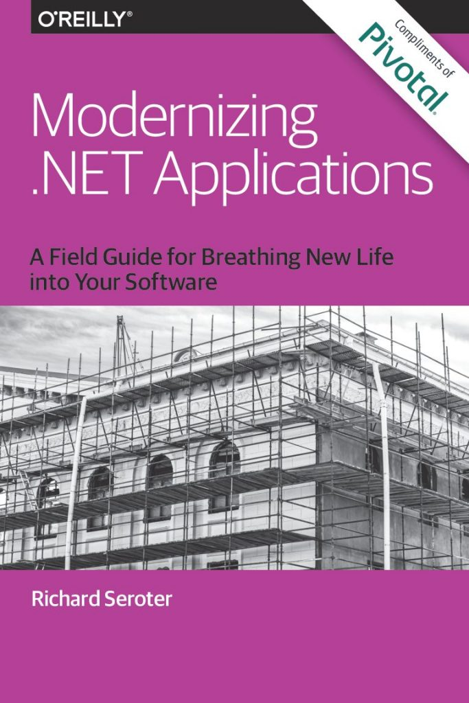 Modernizing .Net Applications – A Field Guide for Breathing New Life into Your Software