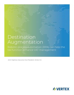 Destination Augmentation: Robotic Process Automation (RPA) Can Help Tax Functions Enhance VAT Management