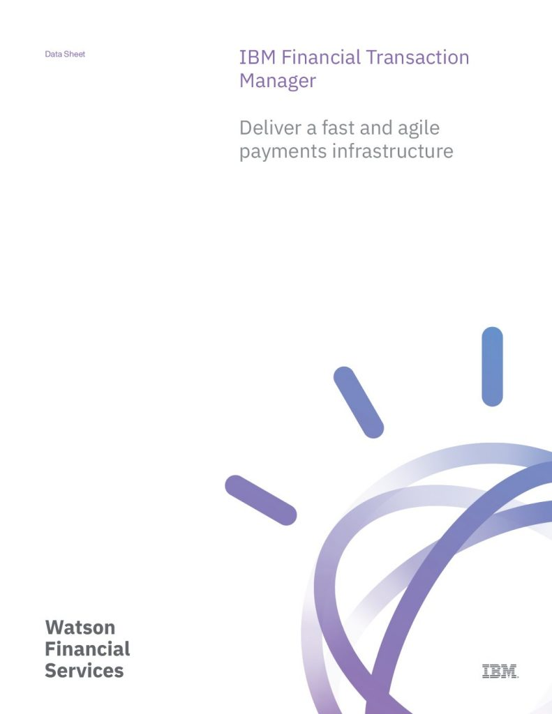 IBM Financial Transaction Manager: Deliver A Fast And Agile Payments Infrastructure