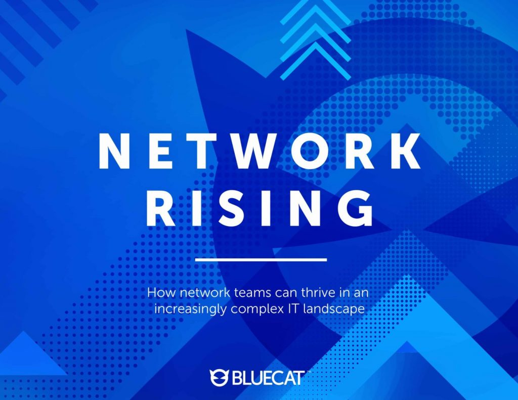 Network Rising: How network teams can thrive in an increasingly complex IT landscape