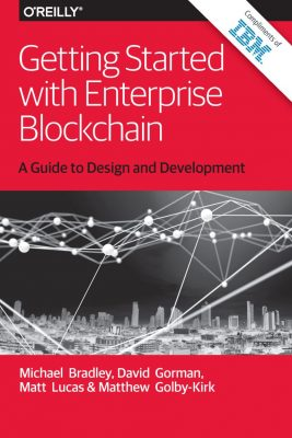 Getting Started with Enterprise Blockchain - A Guide to Design and Development