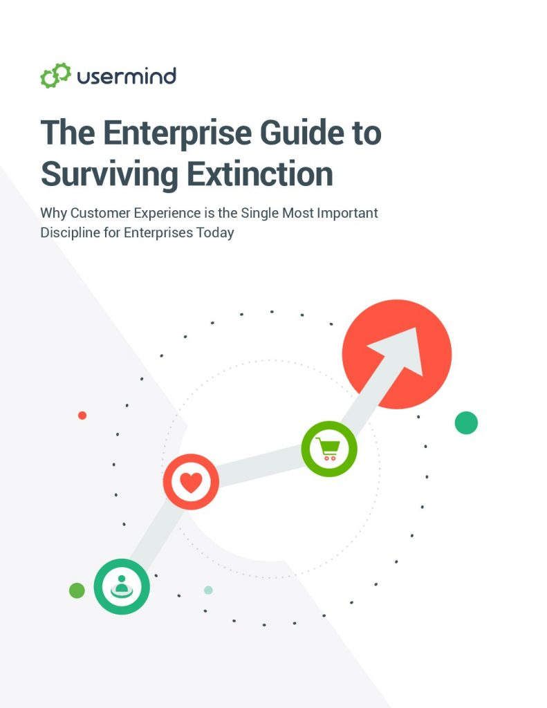 The Enterprise Guide to Surviving Extinction:  Why Customer Experience is the Single Most Important Discipline for Enterprises Today