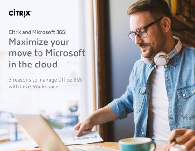 Maximize your move to Microsoft in the cloud  - 3 Reasons to choose Citrix Workspace for Office 365