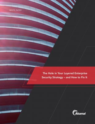 The Hole in Your Layered Enterprise Security Strategy and How to Fix It