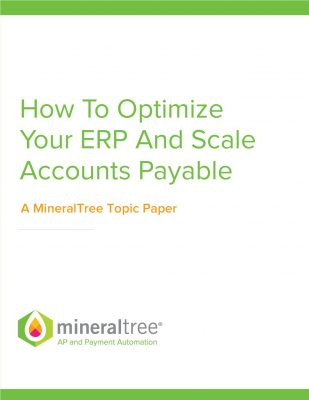 How To Optimize Your ERP And Scale Accounts Payable A MineralTree Topic Paper