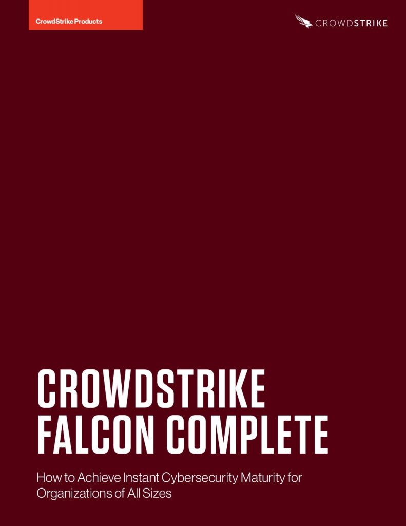 CrowdStrike Falcon Complete: How to Achieve Instant Cybersecurity Maturity for Organizations of All Sizes