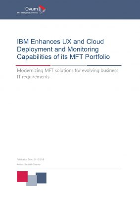 Ovum Report MFT: IBM Enhances UX and Cloud Deployment and Monitoring Capabilities of its MFT Portfolio