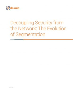 Decoupling Security from the Network: The Evolution of Segmentation