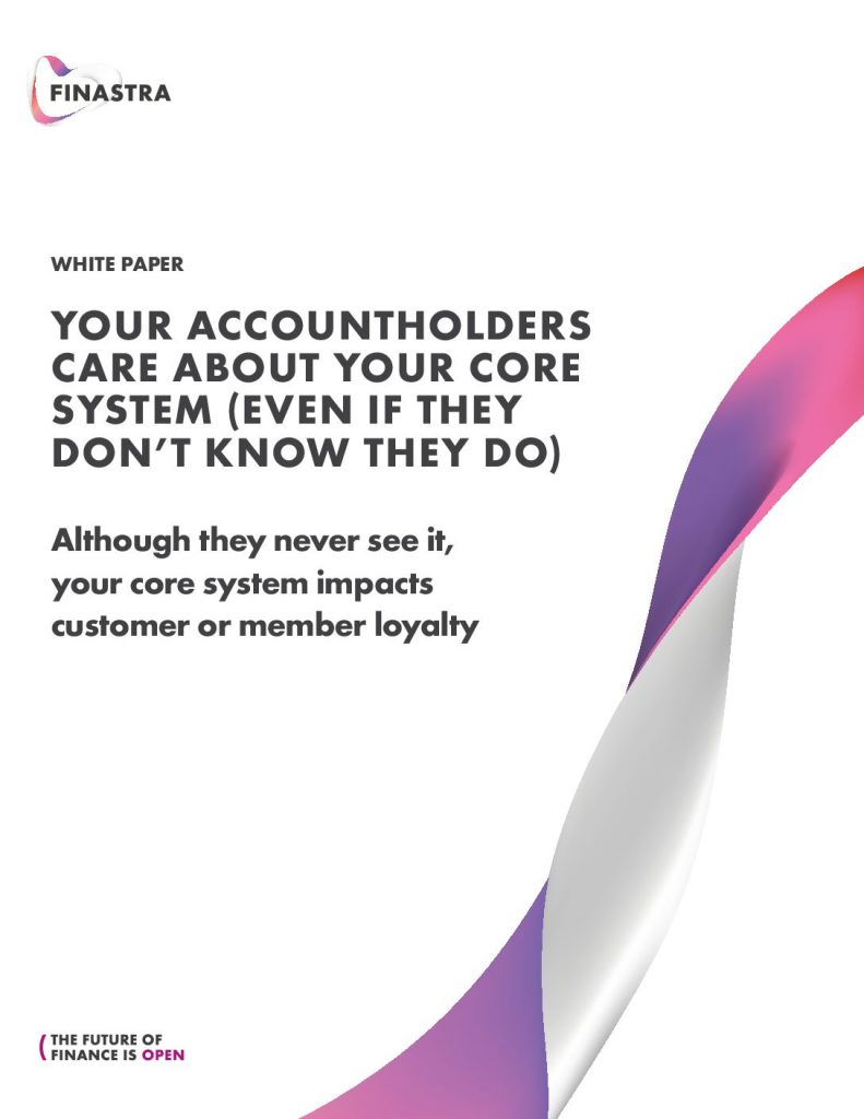 Your Accountholders Care About Your Core System (Even if They Don't Know They Do)