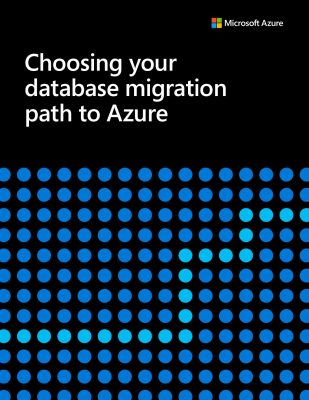 Choosing Your Database Migration Path to Azure