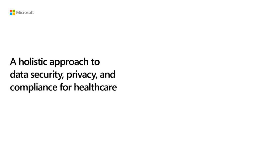A holistic approach to data security, privacy, and compliance for healthcare
