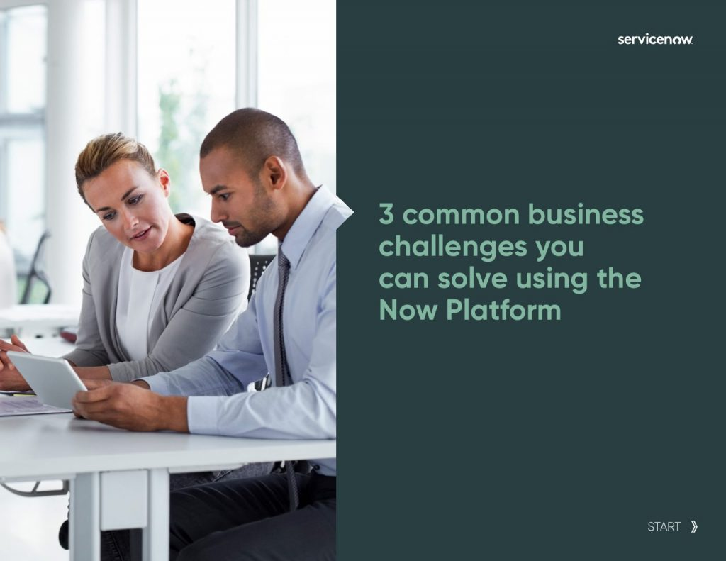 3 common business challenges you can solve using the Now Platform