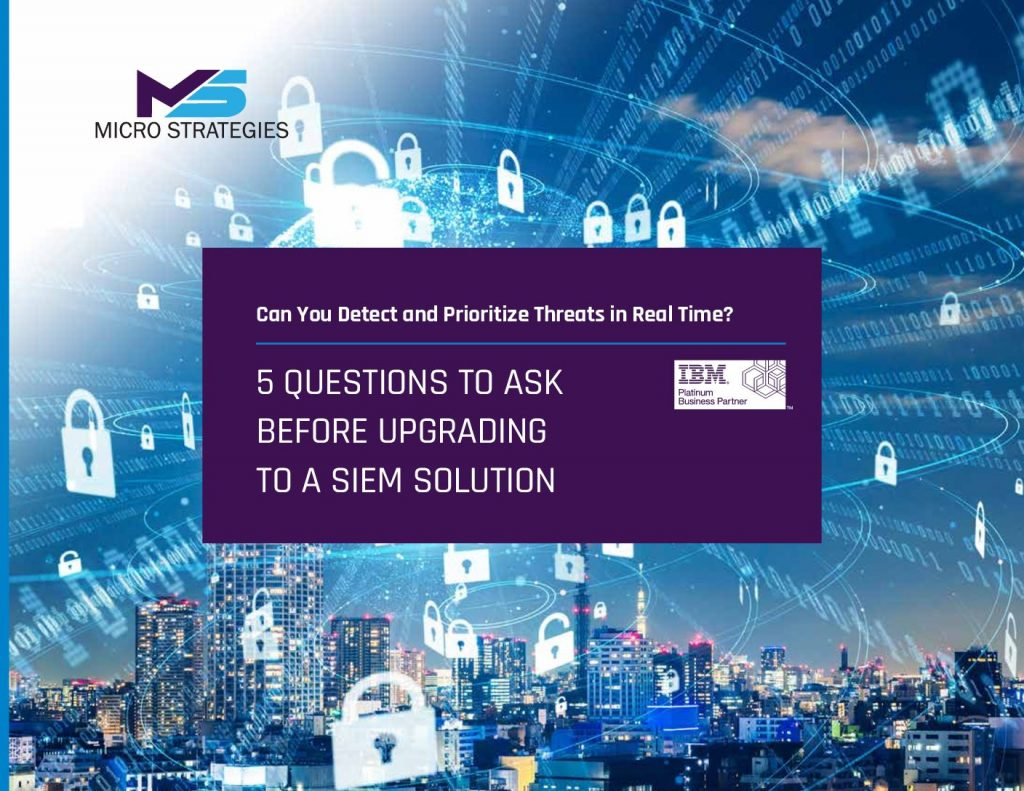 Can You Detect and Prioritize Threats in Real Time? 5 Questions to ask before upgrading to a SIEM Solution