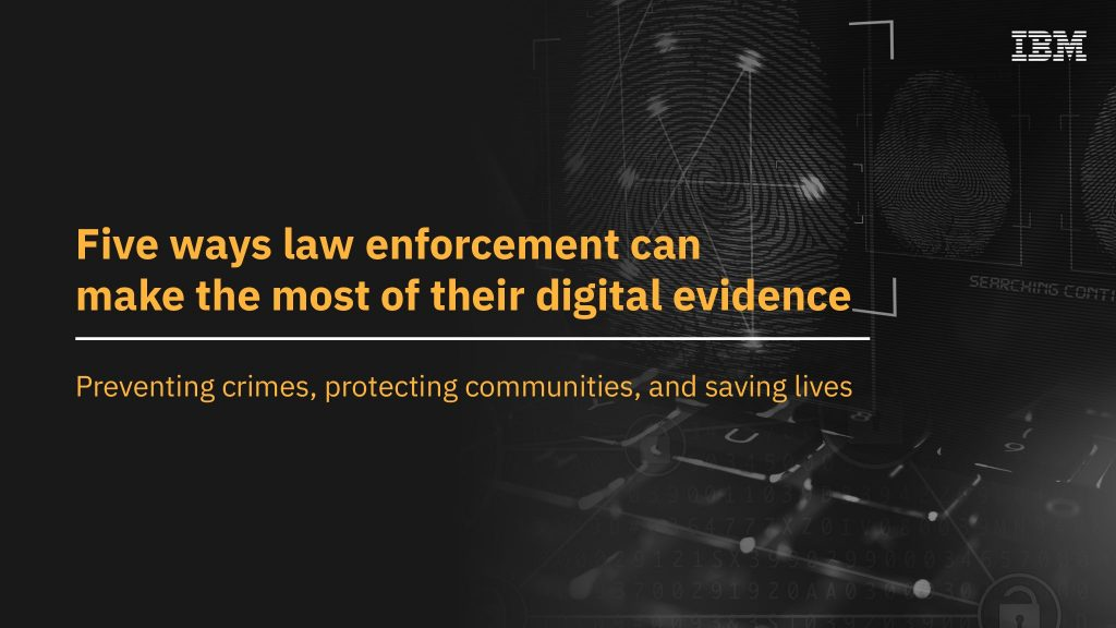 Five ways law enforcement can make the most of their digital evidence