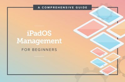 iPadOS Management For Beginners