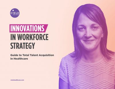 Innovations in Workforce Strategy: A Guide to Total Talent Acquisition in Healthcare