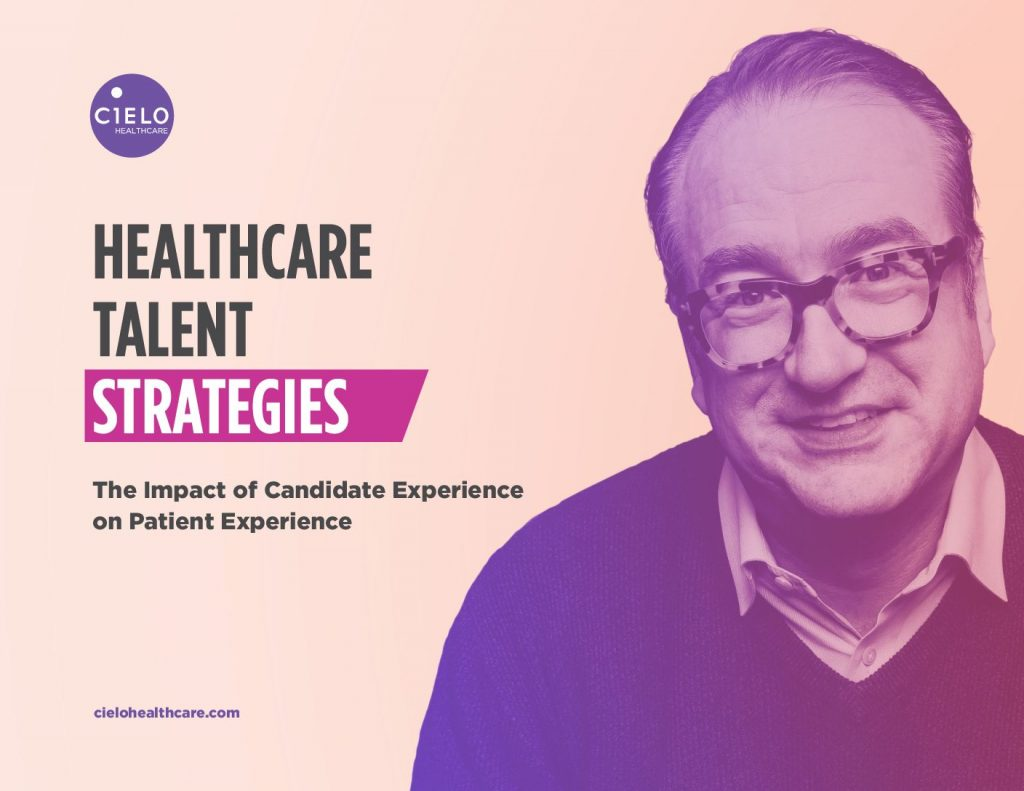 Healthcare Talent Strategies – The Impact of Candidate Experience on Patient Experience
