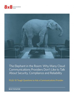 The Elephant in the Room: Why Many Cloud Communications Providers Don't Like to Talk About Security, Compliance and Reliability