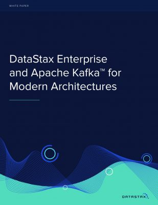 DataStax Enterprise and Apache Kafka™ for Modern Architectures