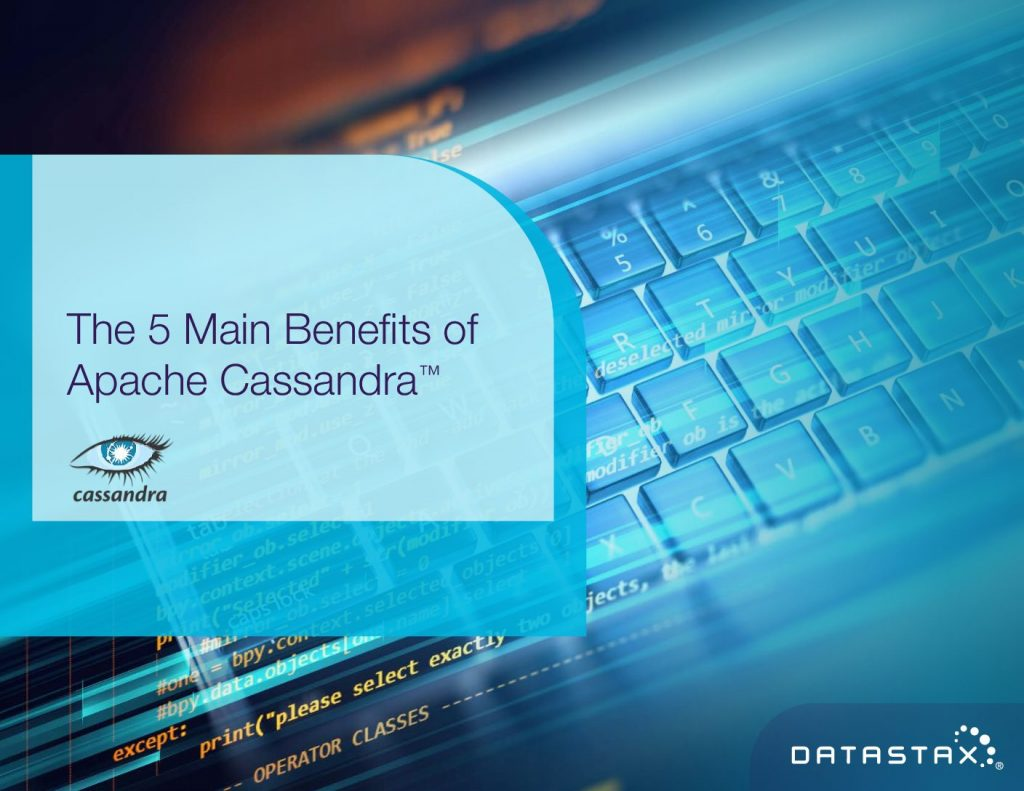 The 5 Main Benefits of Apache Cassandra™