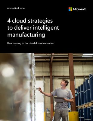 Four cloud strategies to deliver intelligent manufacturing