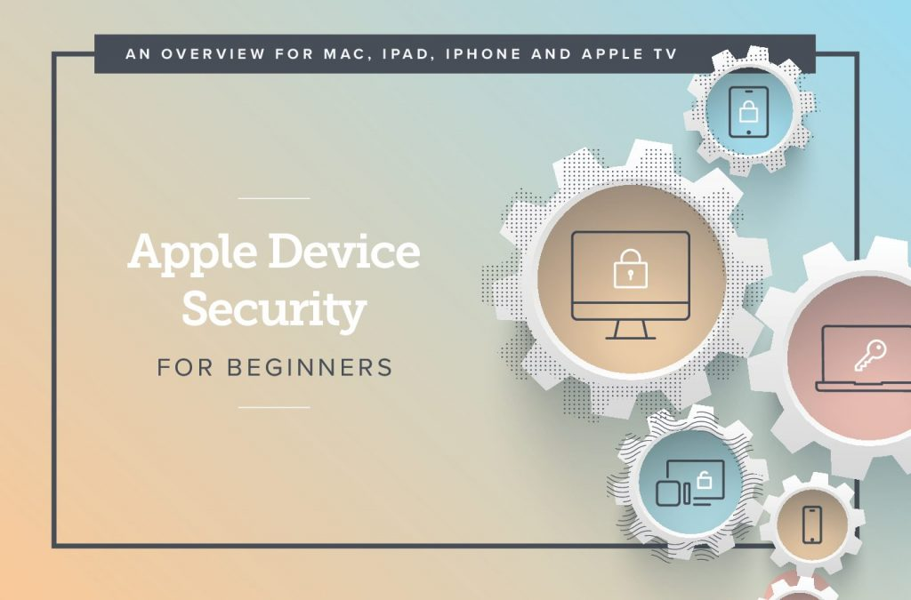 A Comprehensive Guide: Apple Device Security for Beginners