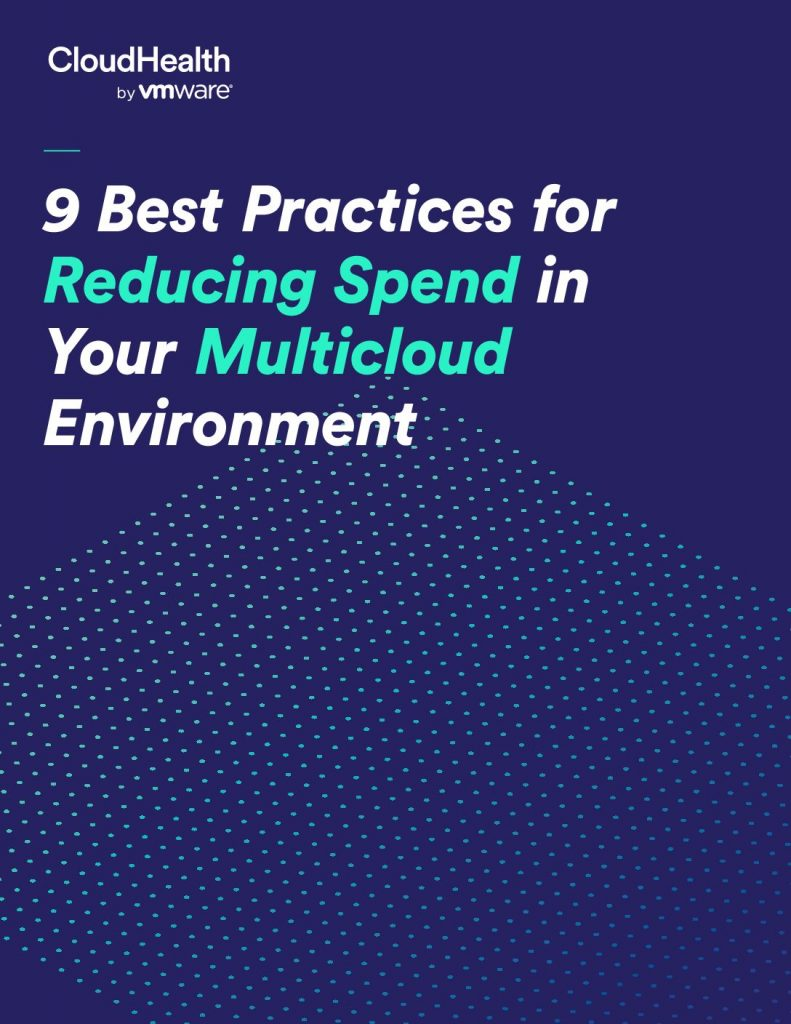 9 Best Practices for Reducing Spend in Your Multicloud Environment