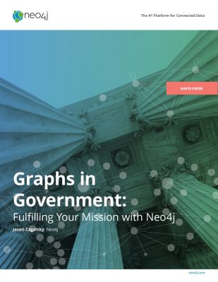 Graphs in Government - Fulfilling Your Mission with Neo4j